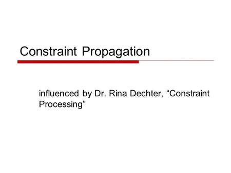 "Constraint Propagation influenced by Dr. Rina Dechter, ""Constraint Processing"""