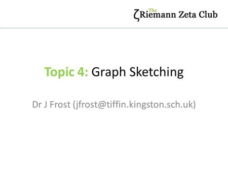 Topic 4: Graph Sketching Dr J Frost