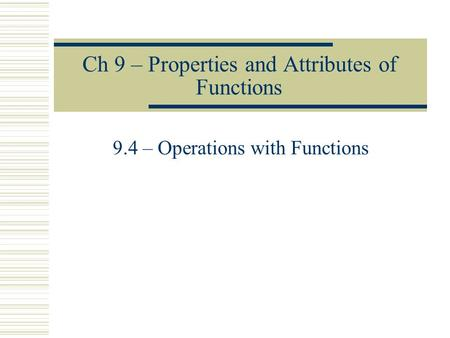 Ch 9 – Properties and Attributes of Functions 9.4 – Operations with Functions.