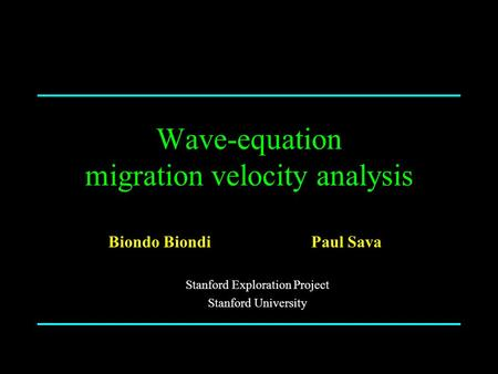Wave-equation migration velocity analysis Biondo Biondi Stanford Exploration Project Stanford University Paul Sava.