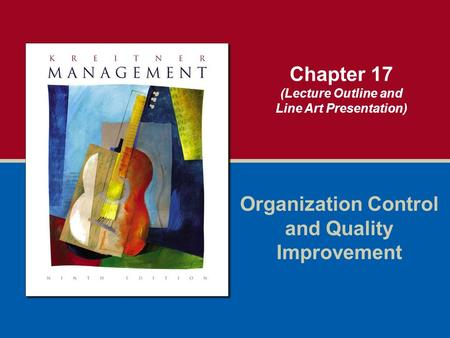 Chapter 17 (Lecture Outline and Line Art Presentation) Organization Control and Quality Improvement.