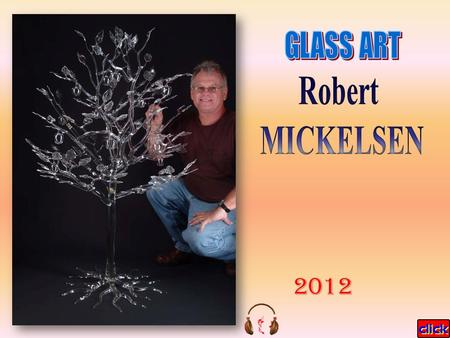 2012 MICKELSEN Robert, was born in 1951 in Fort Belvoir, Virginia and raised in Honolulu, Hawaii. Robert's formal education ended after one year of college.