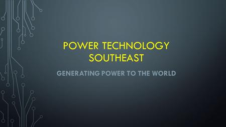 POWER TECHNOLOGY SOUTHEAST GENERATING POWER TO THE WORLD.