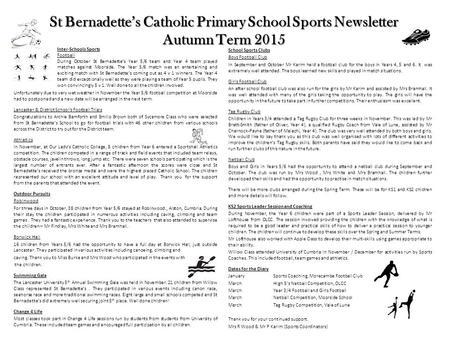 St Bernadette's Catholic Primary School Sports Newsletter Autumn Term 2015 Unfortunately due to very wet weather in November the Year 5/6 football competition.