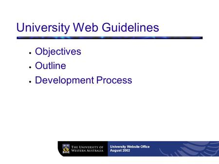 University Website Office August 2002 University Web Guidelines ● Objectives ● Outline ● Development Process.