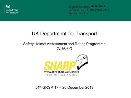 UK Department for Transport Safety Helmet Assessment and Rating Programme (SHARP) 54 th GRSP, 17 – 20 December 2013 Informal document GRSP-54-29 (54 th.