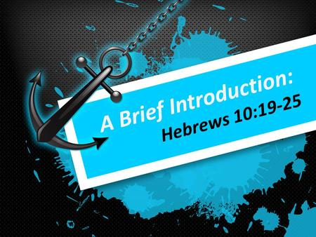 A Brief Introduction: Hebrews 10:19-25. What do we need to know to read Hebrews? Who was it written to? When was it written? Who wrote the book of Hebrews?