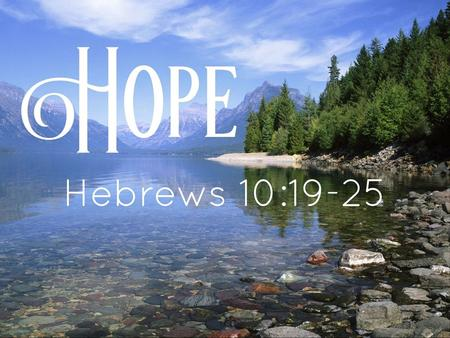 HOPE Hebrews 10:19 – 25. HOPE HEAVEN OVERCOME PRAYER EXPECTATION.