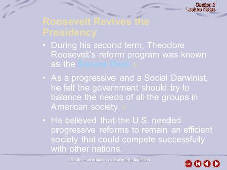 Click the mouse button to display the information. Roosevelt Revives the Presidency During his second term, Theodore Roosevelt's reform program was known.