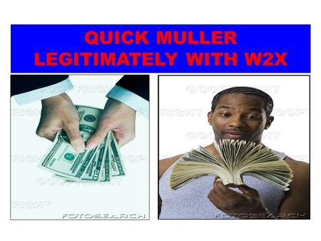 QUICK MULLER LEGITIMATELY WITH W2X. Pay your Mortgage, Car Note, Debts, or Other Nagging Bills!!! Use for Ministry or Kingdom Projects!!! Purchase or.