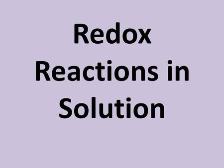 Redox Reactions in Solution. Predicting Redox Rxns (The normal way) 1.Identify all the entities present in the solution 2.Decide which are oxidizing agents.