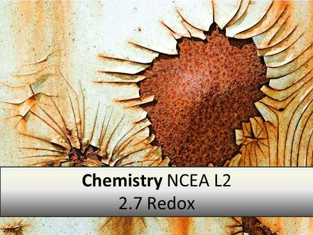 2013 Chemistry NCEA L2 2.7 Redox. This achievement standard involves Demonstrating understanding of oxidation-reduction Oxidation-reduction is limited.