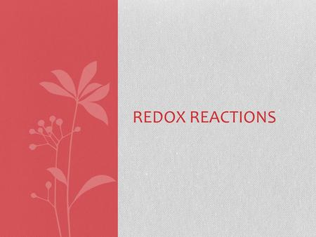 REDOX REACTIONS. Oxidation-Reduction reactions A reaction in which electrons are transferred from one atom to another Chemists often refer to oxidation-reactions.