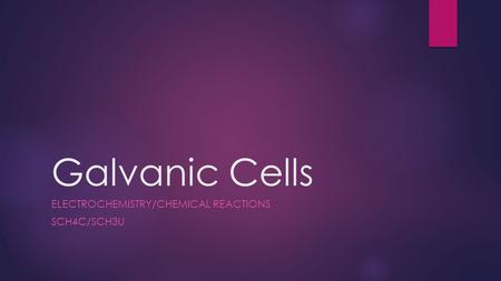 Galvanic Cells ELECTROCHEMISTRY/CHEMICAL REACTIONS SCH4C/SCH3U.