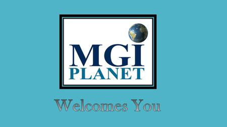 What Is MGI Planet? MGI Planet is a membership-based organization that offers products and services including: Soon we will have many other products &