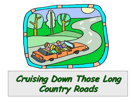 Cruising Down Those Long Country Roads. Directions to Classroom Find address and maps to your classroom location on the following slides: –Sessions 1.