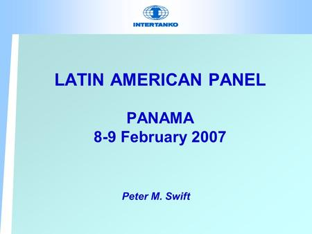 LATIN AMERICAN PANEL PANAMA 8-9 February 2007 Peter M. Swift.