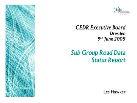 CEDR Executive Board Dresden 9 th June 2005 Sub Group Road Data Status Report Les Hawker.