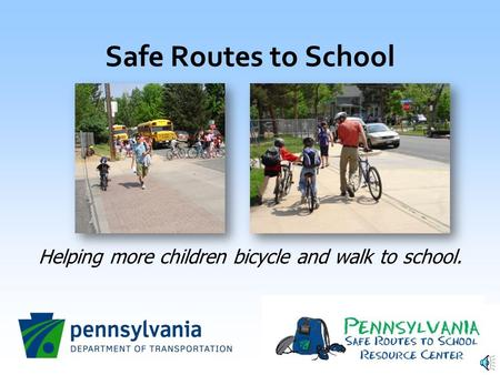 Safe Routes to School Helping more children bicycle and walk to school.
