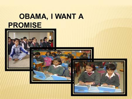 OBAMA, I WANT A PROMISE. Obama, when I grow up Will I have my home as beautiful as yours?