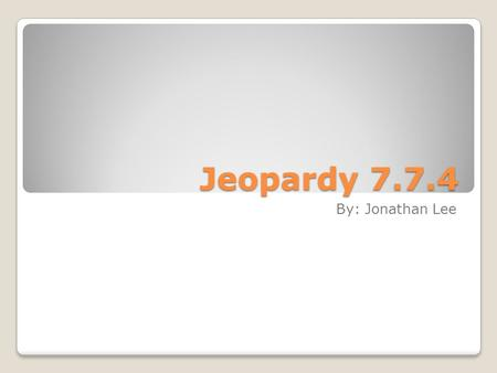 Jeopardy 7.7.4 By: Jonathan Lee. 7.7.4 VocabularyOral Traditions Visual ArtsBuilding Skills 100 200 300.