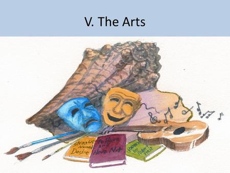 V. The Arts. The arts are an important aspect of culture Works of art can reflect a society by dealing with topic or issues that are important to that.