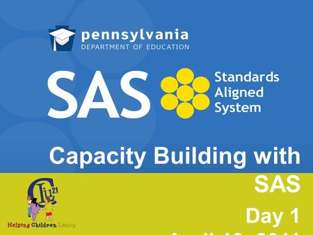 Capacity Building with SAS Day 1 April 18, 2011. Welcome What is your Primary Role in your School or District? District level administrator Building level.