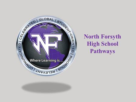 North Forsyth High School Pathways. North Forsyth Pathways Advanced Academic Pathways Fine Arts Pathways World Language Pathways Career Tech Pathways.