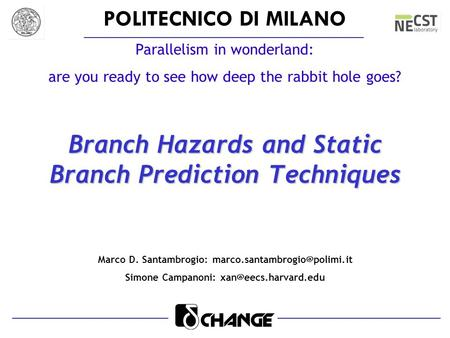 POLITECNICO DI MILANO Parallelism in wonderland: are you ready to see how deep the rabbit hole goes? Branch Hazards and Static Branch Prediction Techniques.
