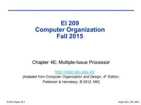 EI 209 Chapter 4E.1Haojin Zhu, CSE, 2015 EI 209 Computer Organization Fall 2015 Chapter 4E: Multiple-Issue Processor [Adapted from Computer Organization.