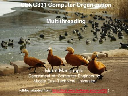 CENG331 Computer Organization Multithreading Murat Manguoglu Department of Computer Engineering Middle East Technical University (slides adapted from: