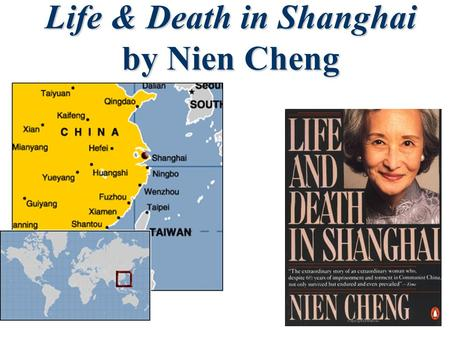 Life & Death in Shanghai by Nien Cheng. Who is Nien Cheng? ~ Born on January 28, 1915 in Beijing ~daughter of a wealthy land owner ~Attend the London.