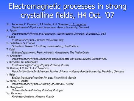 Electromagnetic processes in strong crystalline fields, H4 Oct. '07 J.U. Andersen, K. Kirsebom, S.P. Møller, A.H. Sørensen, U.I. Uggerhøj Department of.