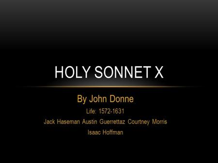 """john donne and his holy sonnet Note on line 7: """"donne, for not keeping of accent, deserved hanging"""" so said his prosodically better-behaved contemporary ben jonson, and at a."""
