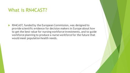 What is RN4CAST?  RN4CAST, funded by the European Commission, was designed to provide scientific evidence for decision makers in Europe about how to get.