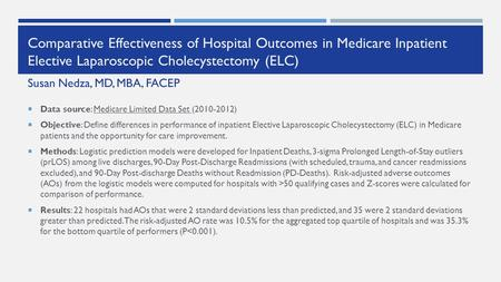 Comparative Effectiveness of Hospital Outcomes in Medicare Inpatient Elective Laparoscopic Cholecystectomy (ELC)  Data source: Medicare Limited Data Set.