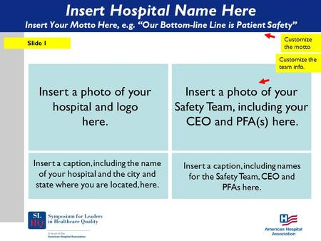 "Insert Hospital Name Here Insert Your Motto Here, e.g. ""Our Bottom-line Line is Patient Safety"" Slide 1 Customize the motto Insert a photo of your hospital."
