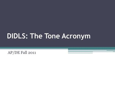 DIDLS: The Tone Acronym AP/DE Fall 2011. What is DIDLS? DIDLS is a method of analyzing author's style and tone through the following elements: 1.Diction.