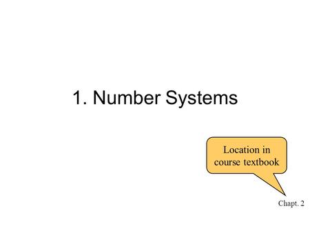 1. Number Systems Chapt. 2 Location in course textbook.