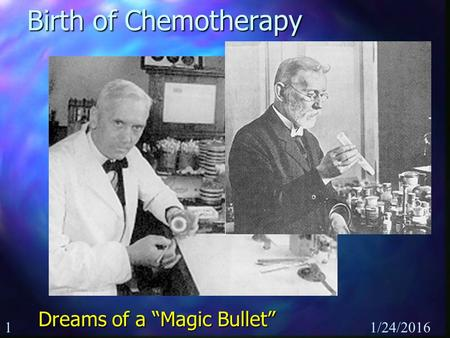 "11/24/2016 Birth of Chemotherapy Dreams of a ""Magic Bullet"""