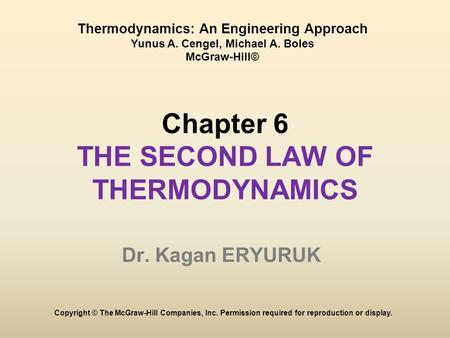 Chapter 6 THE SECOND LAW OF THERMODYNAMICS Dr. Kagan ERYURUK Copyright © The McGraw-Hill Companies, Inc. Permission required for reproduction or display.