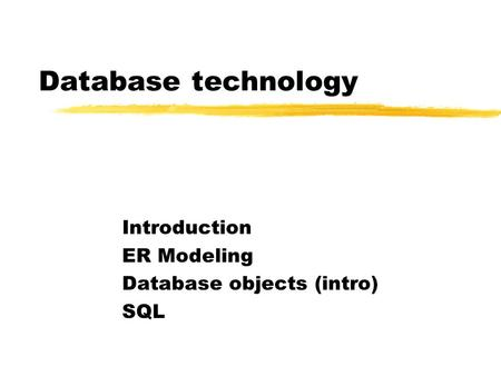 Database technology Introduction ER Modeling Database objects (intro) SQL.