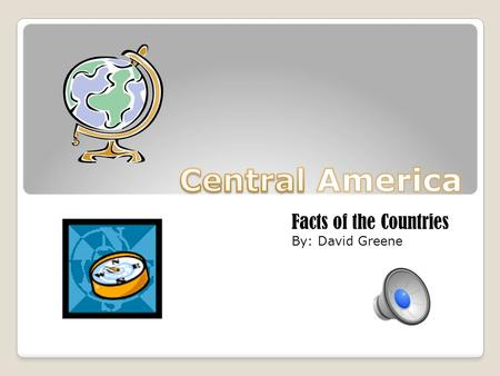 Facts of the Countries By: David Greene Map of Central America Location a. Between Mexico and South America. Bodies of Water b. The Caribbean Sea and.