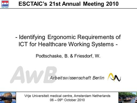 ESCTAIC's 21st Annual Meeting 2010 Vrije Universiteit medical centre, Amsterdam Netherlands 06 – 09 th October 2010 - Identifying Ergonomic Requirements.