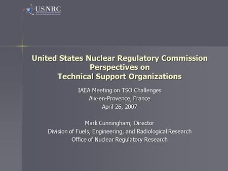 United States Nuclear Regulatory Commission Perspectives on Technical Support Organizations IAEA Meeting on TSO Challenges Aix-en-Provence, France April.