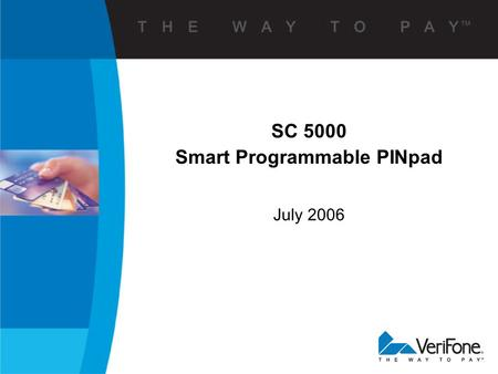 July 2006 SC 5000 Smart Programmable PINpad. The Changing Payment Environment  Compliance with global EMV standards will be mandated by card associations.