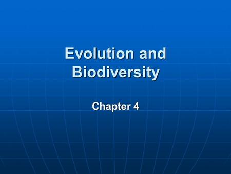 Evolution and Biodiversity Chapter 4 Key Concepts Origins of life Origins of life Evolution and evolutionary processes Evolution and evolutionary processes.