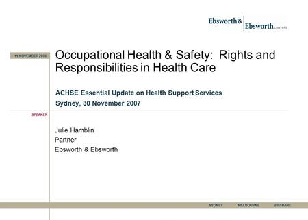 SYDNEYMELBOURNEBRISBANE Occupational Health & Safety: Rights and Responsibilities in Health Care ACHSE Essential Update on Health Support Services Sydney,