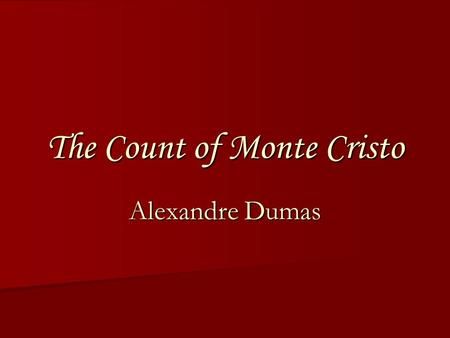 The Count of Monte Cristo Alexandre Dumas. Meet the Author.