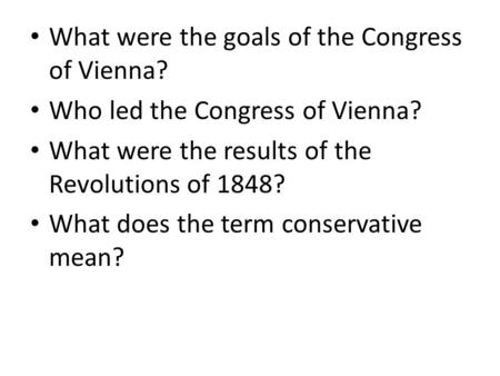 What were the goals of the Congress of Vienna? Who led the Congress of Vienna? What were the results of the Revolutions of 1848? What does the term conservative.